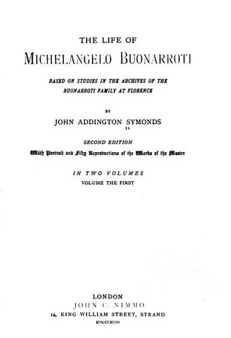JohnSymonds,TheLifeofMichelangeloBuonarroti(1893).JPG